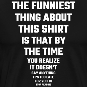 Funny - The Funniest Thing About This Shirt