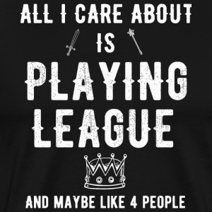 League - All i care about is playing league and