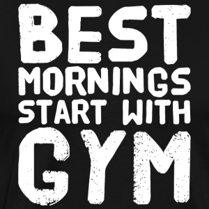 Gym - Best Mornings Start with Gym