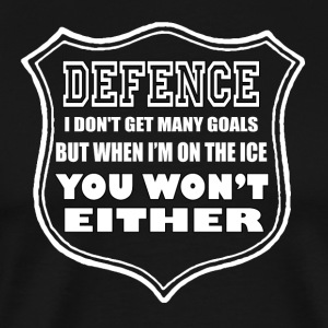 Hockey - WHen I'm on the ice you won't get goals
