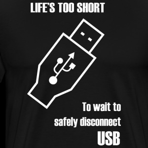 USB - Life's Too Short to Wait to Safely Disconn
