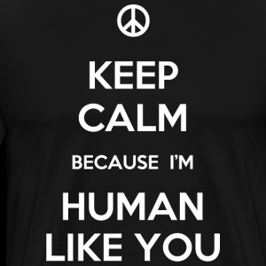 Human - Keep Calm Because I'm Human Like You