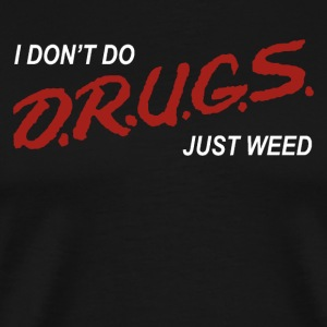 I Don't Do Drugs Just Weed