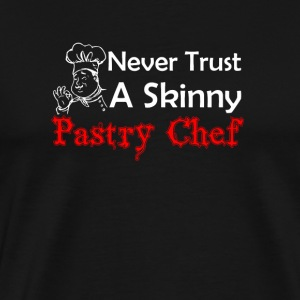 Never Trust A Skinny Pastry Chef Funny Pastry Ch