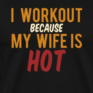 I work out because my wife is Hot