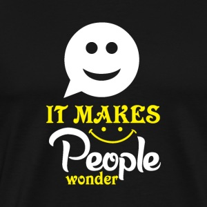 Smile It Makes People Wonder By Spreadshirt