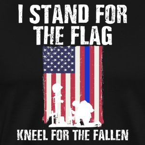 I Stand For The Flag Kneel For The Fallen
