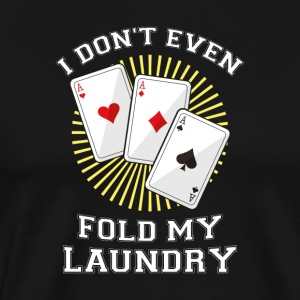 Poker i dont´t even fold my laundry gift