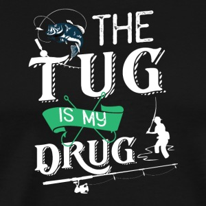 (Gift) - Fishing - The Tug is my Drug