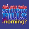 Did you take stupid pills this morning - Men's Premium T-Shirt