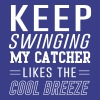 Keep Swinging my catcher likes the breeze - Men's Premium T-Shirt