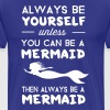 Always be yourself unless you can be a mermaid - Men's Premium T-Shirt
