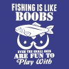Fishing Is Like Boobs Even The Small T Shirt - Men's Premium T-Shirt