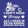 All I Need Is To Go Riding With My Old Man T Shirt - Men's Premium T-Shirt