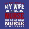 That Nurse Is My World Nurse Wife T Shirt - Men's Premium T-Shirt