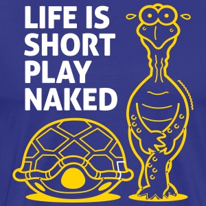 Life Is Short. Play Naked! - Men's Premium T-Shirt
