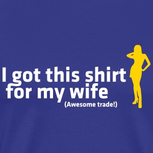 I Have This T-shirt For My Wife Get! - Men's Premium T-Shirt