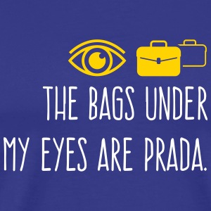 The Bags Under My Eyes Are Prada! - Men's Premium T-Shirt