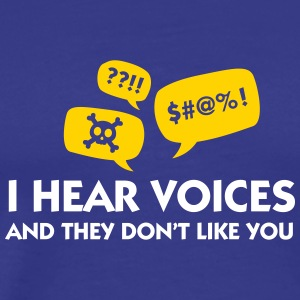I Hear Voices And They Do Not Like You! - Men's Premium T-Shirt