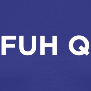 FUH Q - Fuck You - Men's Premium T-Shirt