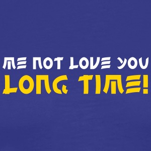 Me Not Love You Long Time! - Men's Premium T-Shirt