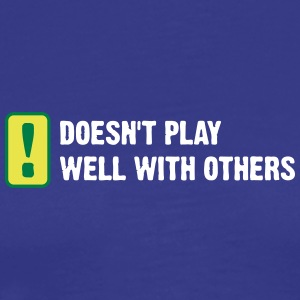 Does Not Play Well With Others! - Men's Premium T-Shirt