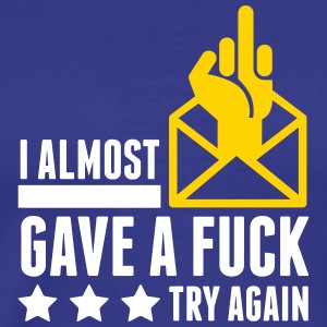 I Almost Gave A Fuck, Try Again! - Men's Premium T-Shirt