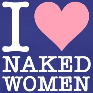 I Love Naked Women! - Men's Premium T-Shirt