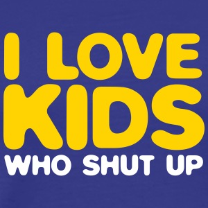 I Love Children Who Shut Up! - Men's Premium T-Shirt