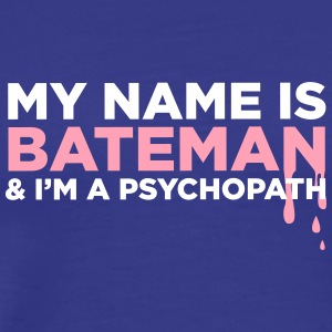 My Name Is Bateman And I'm A Psychopath! - Men's Premium T-Shirt