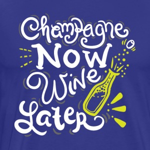 NEW YEARS EVE Champagne now Wine later - Men's Premium T-Shirt