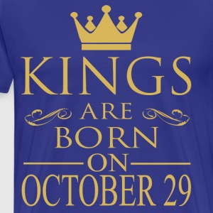 Kings are born on October 29 - Men's Premium T-Shirt