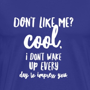 Don't Like Me? - Men's Premium T-Shirt