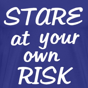 Stare At Your Own Risk - Men's Premium T-Shirt