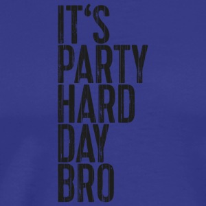 It's Party Hard Day Bro - Men's Premium T-Shirt