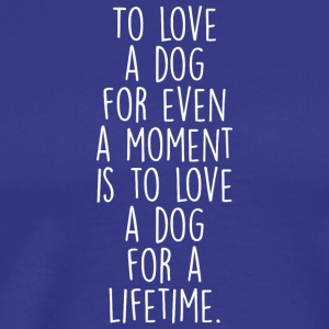 To Love A Dog T Shirt - Men's Premium T-Shirt