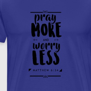 Pray More Worry Less - Men's Premium T-Shirt