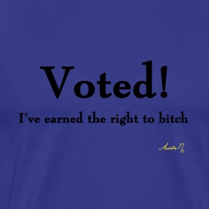 0016 Voted! Earned the right to bitch - Men's Premium T-Shirt