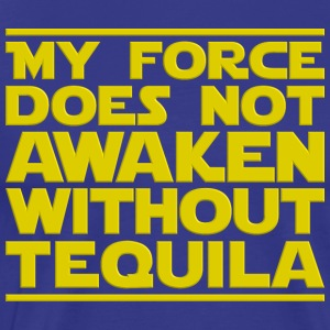 Nerdy Quote  No Force Without Tequila  Sci-Fi - Men's Premium T-Shirt