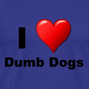 I love dumb dogs - Men's Premium T-Shirt