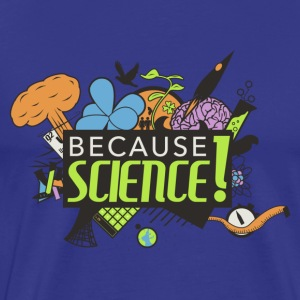 Because Science! Science Not Slience - Men's Premium T-Shirt