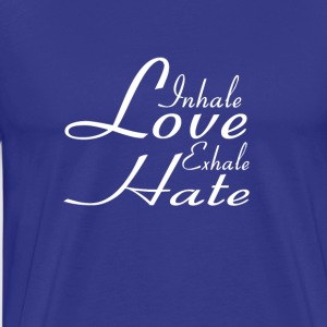 Inhale Love Exhale Hate - Motivational Collection - Men's Premium T-Shirt