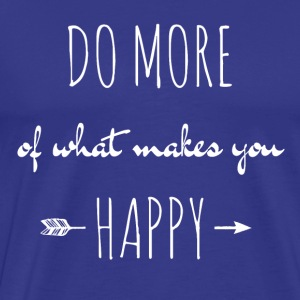 do more of what makes you happy - Men's Premium T-Shirt