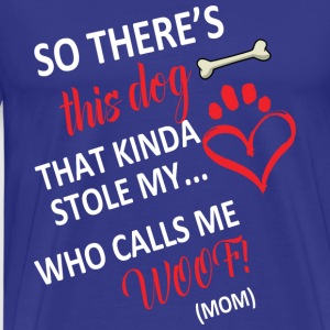 So there 039 s this DOG that kinda stole my HEART - Men's Premium T-Shirt