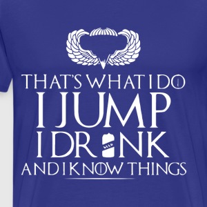 That s what i do i jump i drinks and i know things - Men's Premium T-Shirt