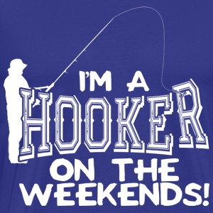 I m A Hooker On The Weekends T Shirt - Men's Premium T-Shirt