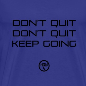 DONT QUIT KEEP GOING - Motivation - Men's Premium T-Shirt