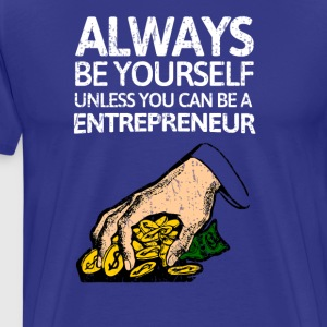 Always be youself unless you can be a entrepreneur - Men's Premium T-Shirt