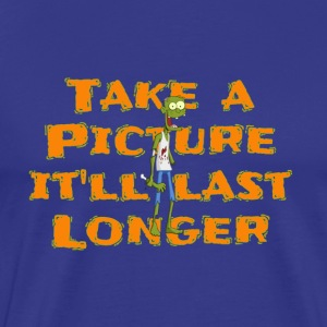 Take a pic it'll last longer - Men's Premium T-Shirt