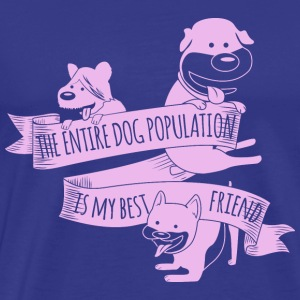 The Entire Dog Population Is My Best Friend - Men's Premium T-Shirt
